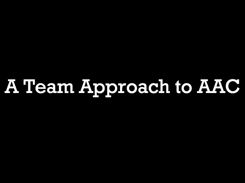A Team Approach to AAC